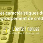 Les caractéristiques du regroupement de crédit