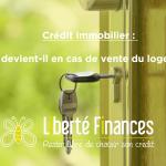 Crédit immobilier : que devient-il en cas de vente du logement ?