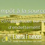 Impôt à la source : quelles conséquences sur la capacité d'endettement